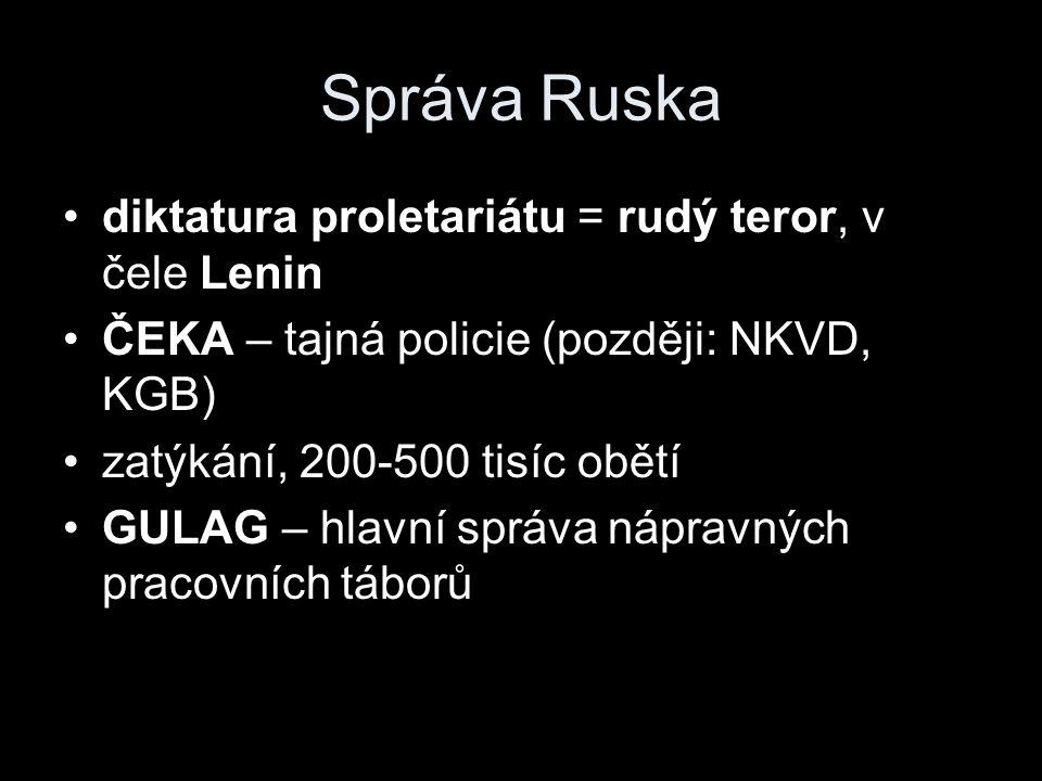 Správa Ruska diktatura proletariátu = rudý teror, v čele Lenin ČEKA – tajná policie (později: NKVD, KGB) zatýkání, 200-500 tisíc obětí GULAG – hlavní správa nápravných pracovních táborů