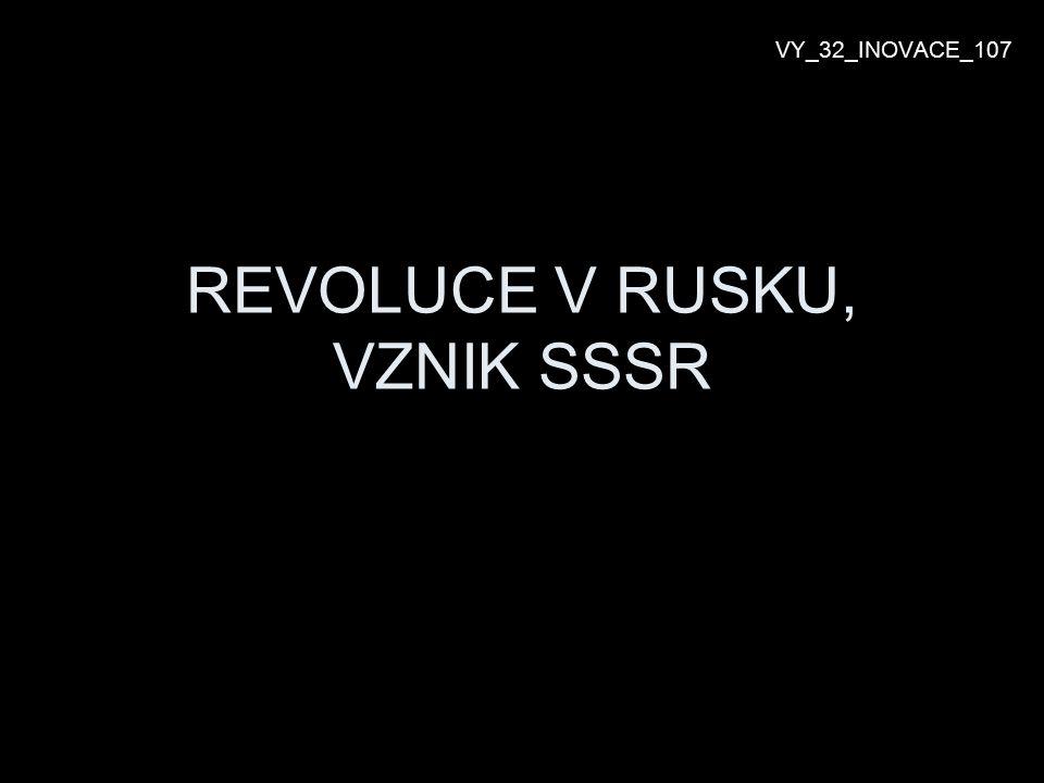REVOLUCE V RUSKU, VZNIK SSSR VY_32_INOVACE_107