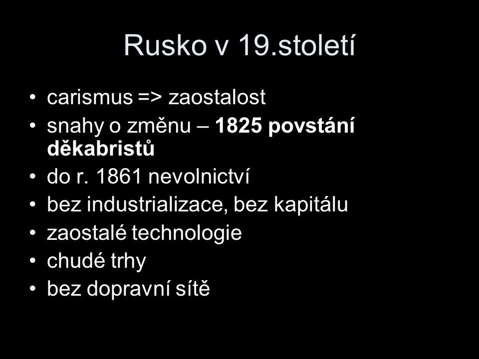 Rusko v 19.století carismus => zaostalost snahy o změnu – 1825 povstání děkabristů do r.
