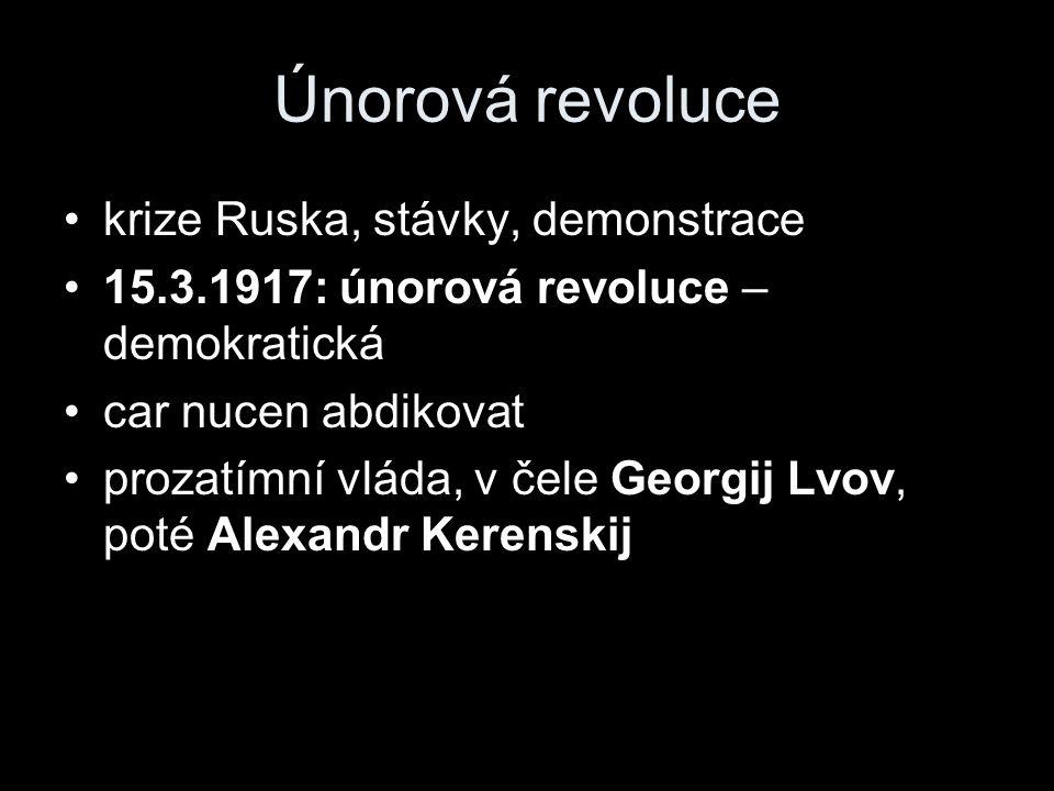 Únorová revoluce krize Ruska, stávky, demonstrace 15.3.1917: únorová revoluce – demokratická car nucen abdikovat prozatímní vláda, v čele Georgij Lvov, poté Alexandr Kerenskij