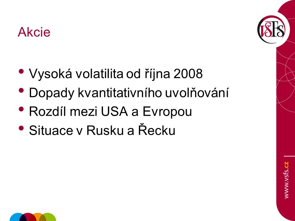 Akcie Vysoká volatilita od října 2008 Dopady kvantitativního uvolňování Rozdíl mezi USA a Evropou Situace v Rusku a Řecku