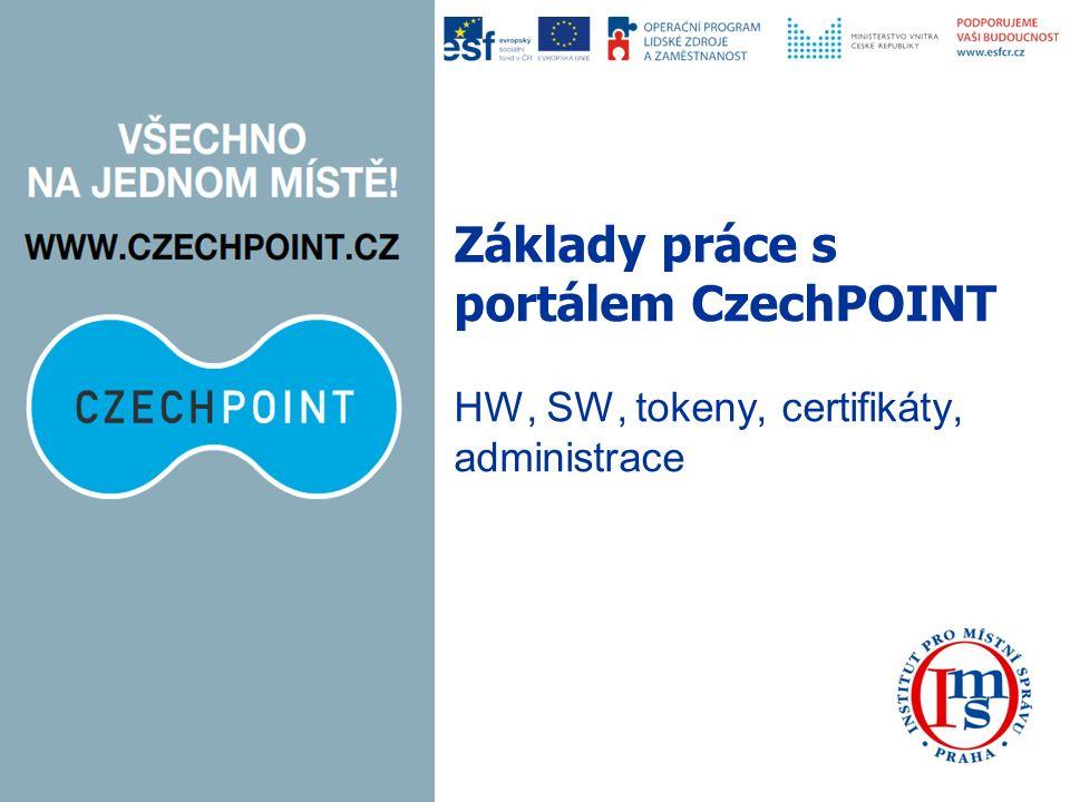 Základy práce s portálem CzechPOINT HW, SW, tokeny, certifikáty, administrace