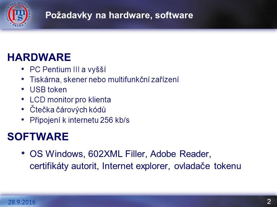 2 Požadavky na hardware, software HARDWARE PC Pentium III a vyšší Tiskárna, skener nebo multifunkční zařízení USB token LCD monitor pro klienta Čtečka čárových kódů Připojení k internetu 256 kb/s SOFTWARE OS Windows, 602XML Filler, Adobe Reader, certifikáty autorit, Internet explorer, ovladače tokenu 28.9.2016