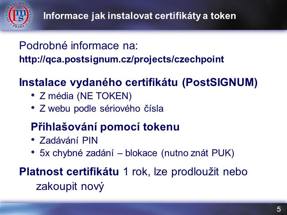5 Podrobné informace na: http://qca.postsignum.cz/projects/czechpoint Instalace vydaného certifikátu (PostSIGNUM) Z média (NE TOKEN) Z webu podle sériového čísla Přihlašování pomocí tokenu Zadávání PIN 5x chybné zadání – blokace (nutno znát PUK) Platnost certifikátu 1 rok, lze prodloužit nebo zakoupit nový Informace jak instalovat certifikáty a token