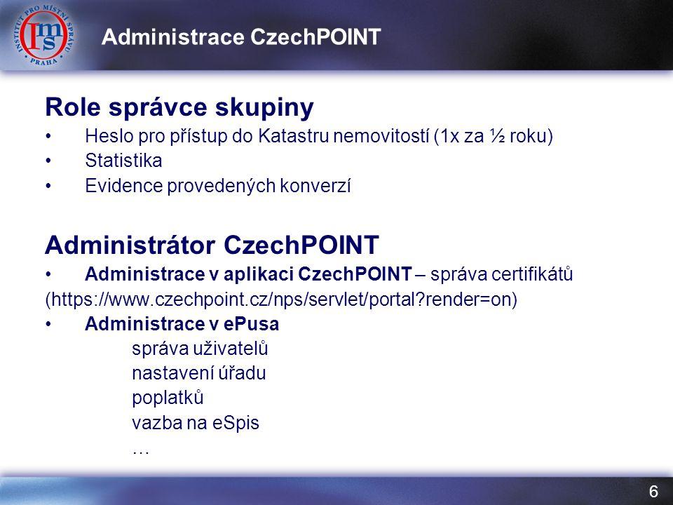 6 Role správce skupiny Heslo pro přístup do Katastru nemovitostí (1x za ½ roku) Statistika Evidence provedených konverzí Administrátor CzechPOINT Admi