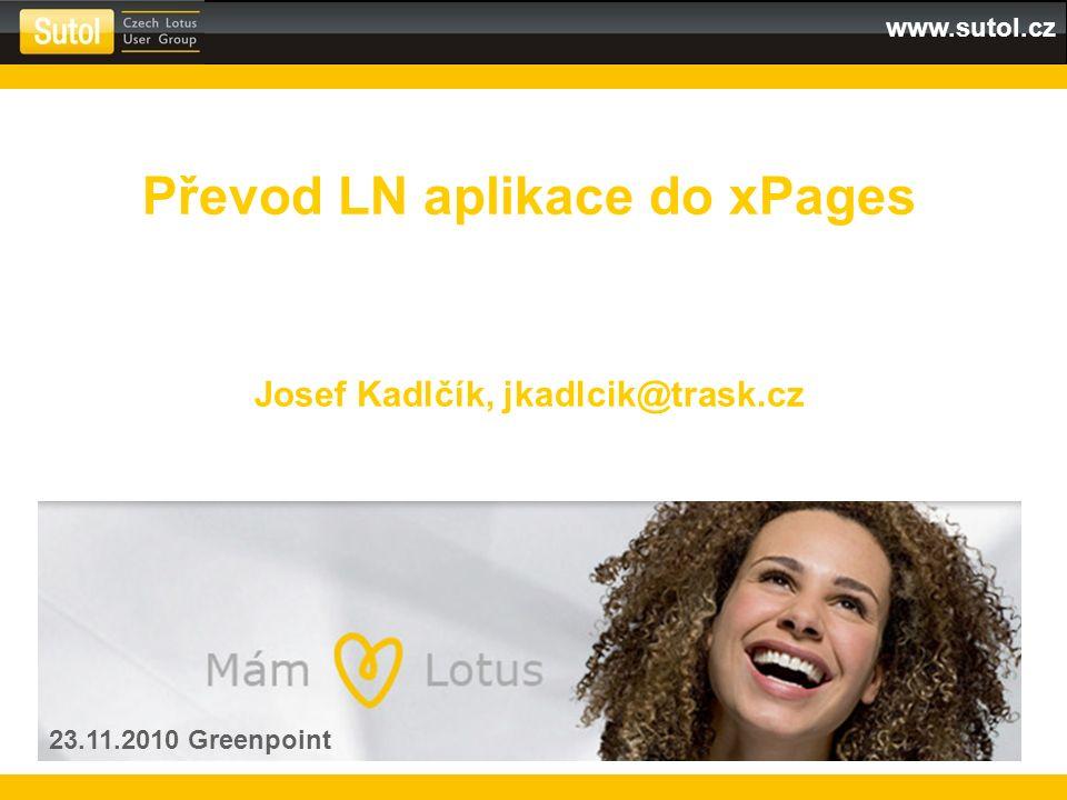 www.sutol.cz Převod LN aplikace do xPages Josef Kadlčík, jkadlcik@trask.cz 23.11.2010 Greenpoint