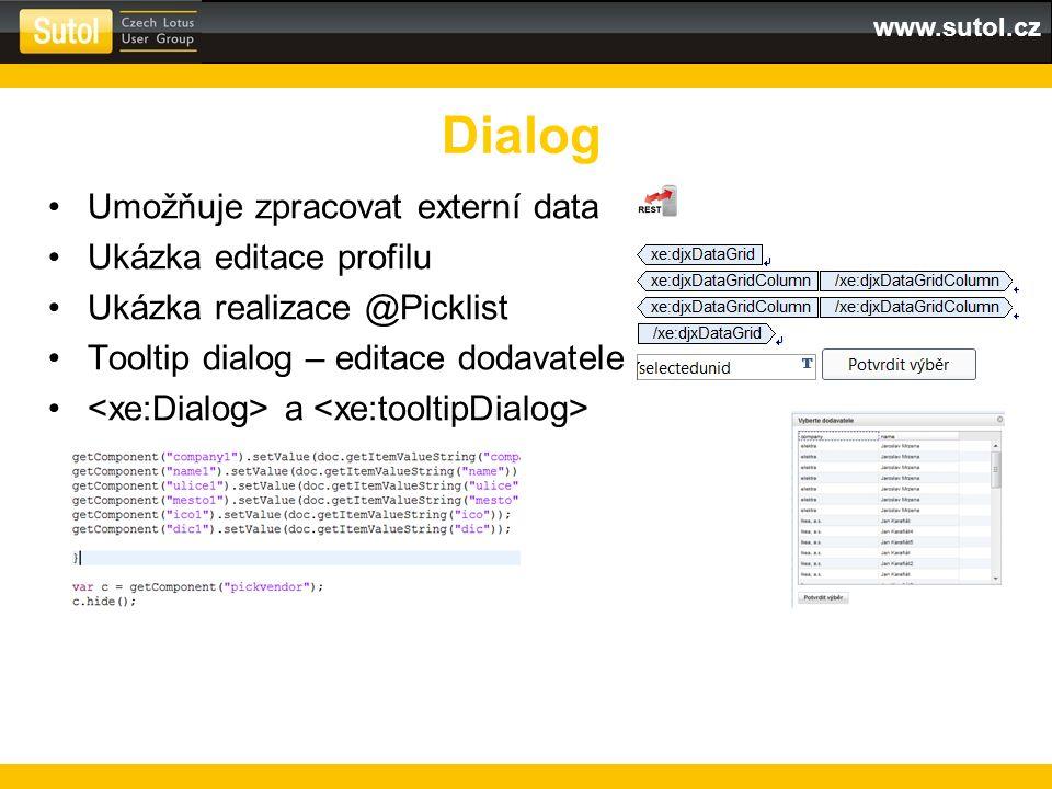 www.sutol.cz Umožňuje zpracovat externí data Ukázka editace profilu Ukázka realizace @Picklist Tooltip dialog – editace dodavatele a Dialog
