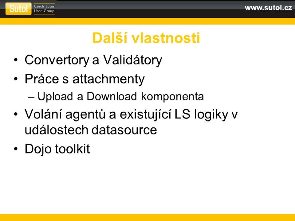 www.sutol.cz Convertory a Validátory Práce s attachmenty –Upload a Download komponenta Volání agentů a existující LS logiky v událostech datasource Dojo toolkit Další vlastnosti