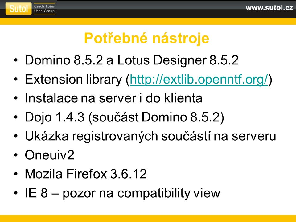 www.sutol.cz Domino 8.5.2 a Lotus Designer 8.5.2 Extension library (http://extlib.openntf.org/)http://extlib.openntf.org/ Instalace na server i do kli