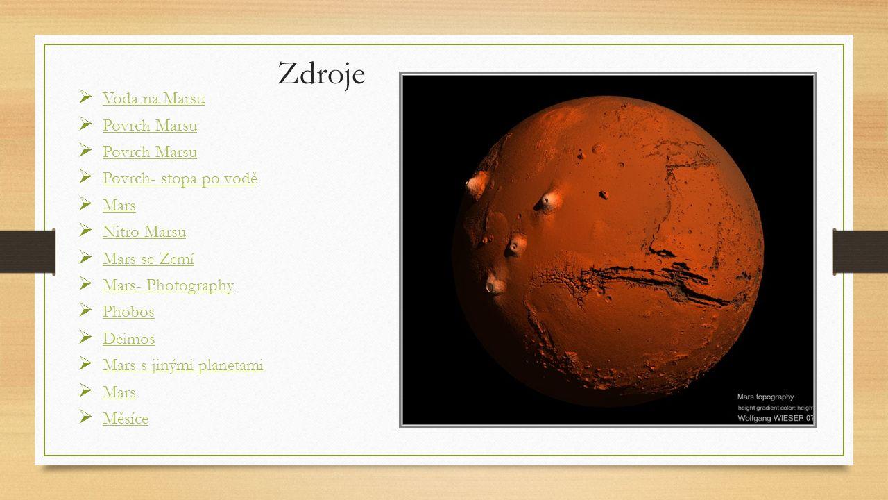 Zdroje  Voda na Marsu Voda na Marsu  Povrch Marsu Povrch Marsu  Povrch Marsu Povrch Marsu  Povrch- stopa po vodě Povrch- stopa po vodě  Mars Mars