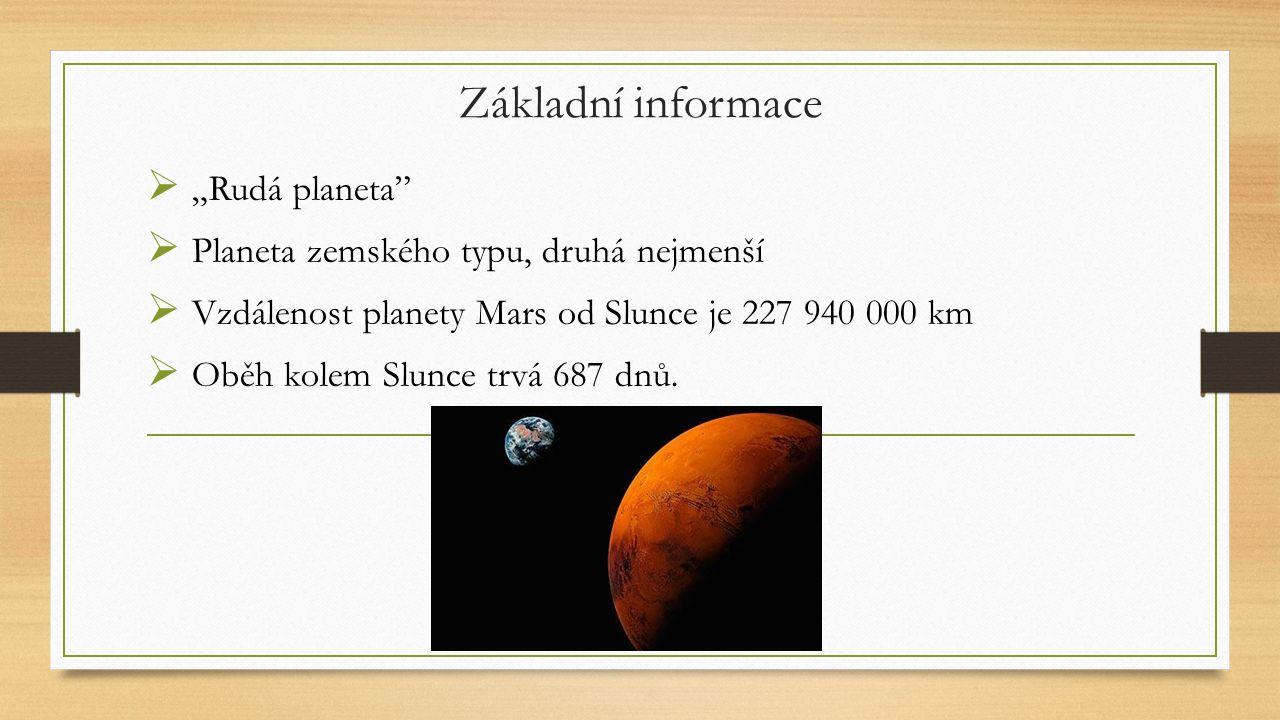 """Základní informace  """"Rudá planeta""""  Planeta zemského typu, druhá nejmenší  Vzdálenost planety Mars od Slunce je 227 940 000 km  Oběh kolem Slunce"""