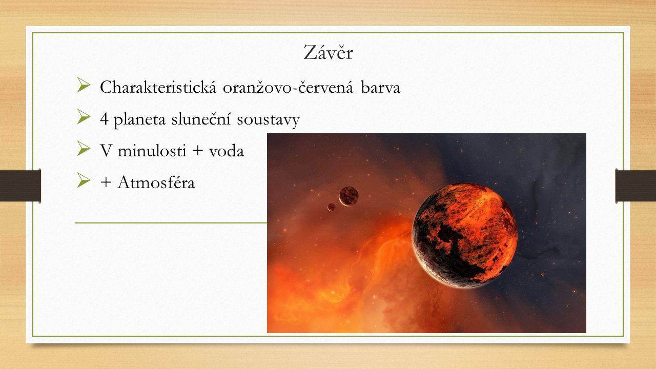 Závěr  Charakteristická oranžovo-červená barva  4 planeta sluneční soustavy  V minulosti + voda  + Atmosféra