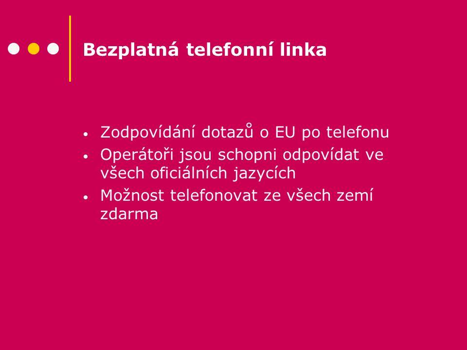 Bezplatná telefonní linka Zodpovídání dotazů o EU po telefonu Operátoři jsou schopni odpovídat ve všech oficiálních jazycích Možnost telefonovat ze vš