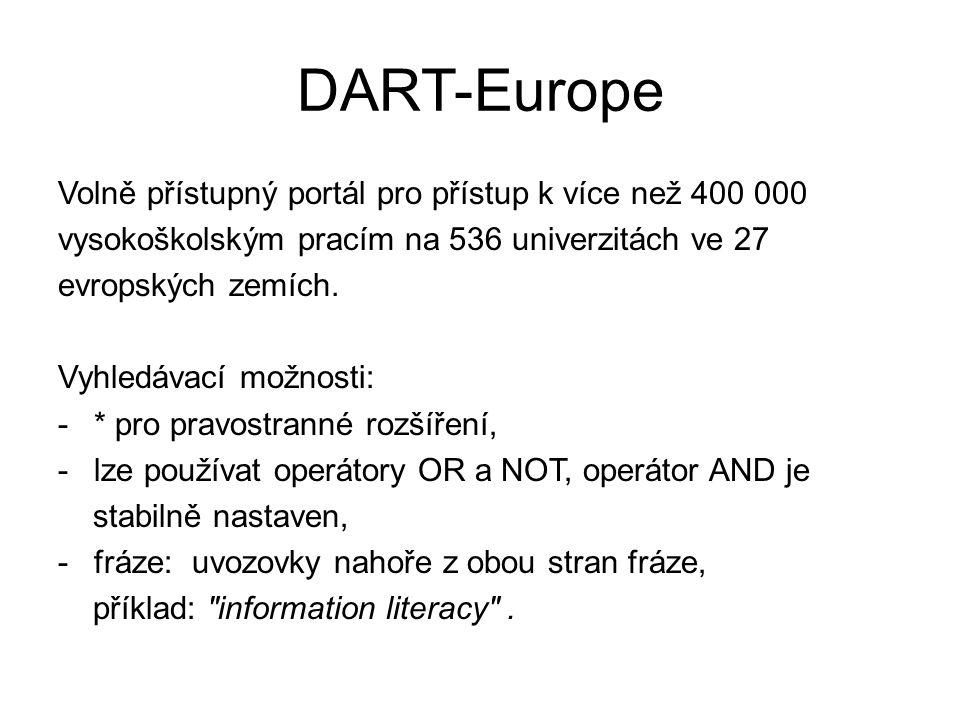 DART-Europe Volně přístupný portál pro přístup k více než 400 000 vysokoškolským pracím na 536 univerzitách ve 27 evropských zemích. Vyhledávací možno