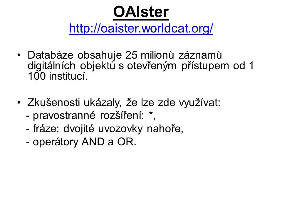 OAIster http://oaister.worldcat.org/ http://oaister.worldcat.org/ Databáze obsahuje 25 milionů záznamů digitálních objektů s otevřeným přístupem od 1 100 institucí.