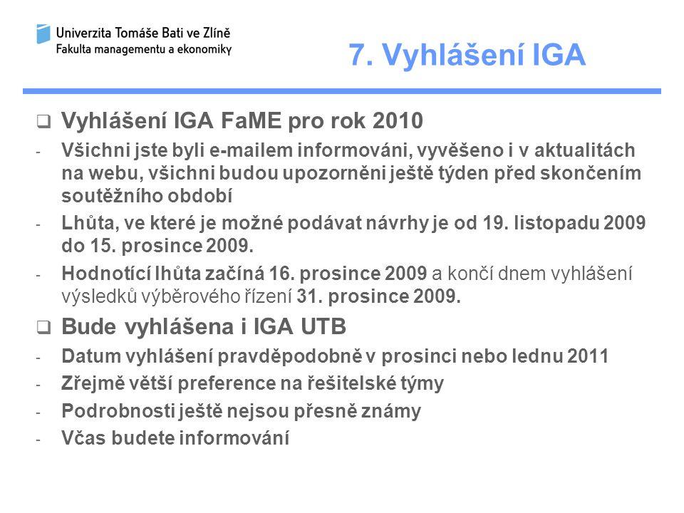 7. Vyhlášení IGA  Vyhlášení IGA FaME pro rok 2010 - Všichni jste byli e-mailem informováni, vyvěšeno i v aktualitách na webu, všichni budou upozorněn