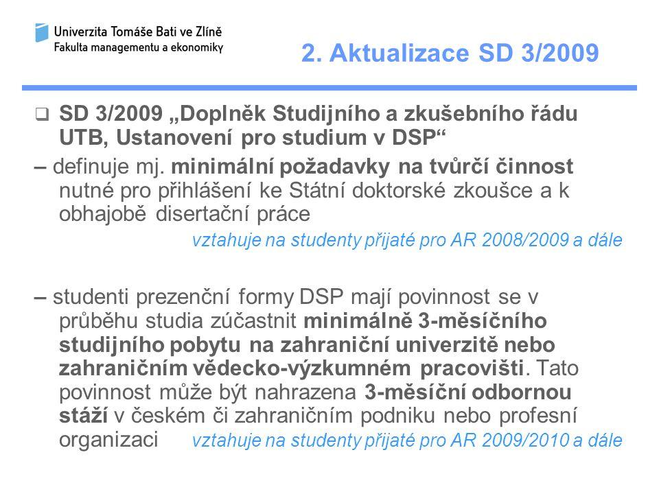 """2. Aktualizace SD 3/2009  SD 3/2009 """"Doplněk Studijního a zkušebního řádu UTB, Ustanovení pro studium v DSP"""" – definuje mj. minimální požadavky na tv"""