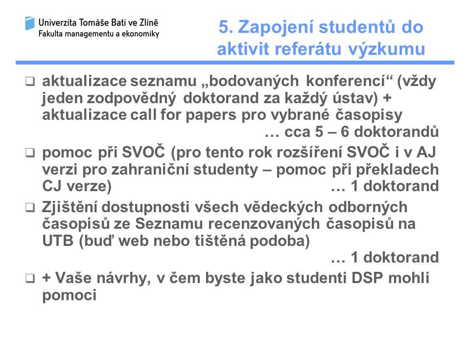 """5. Zapojení studentů do aktivit referátu výzkumu  aktualizace seznamu """"bodovaných konferencí"""" (vždy jeden zodpovědný doktorand za každý ústav) + aktu"""