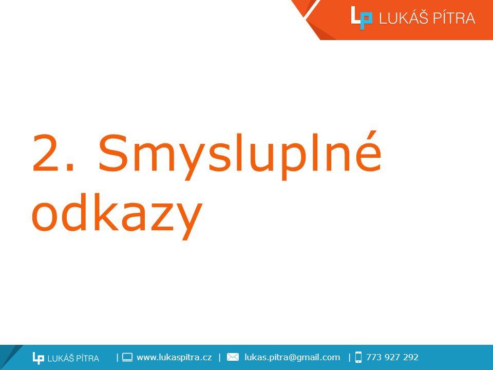 | www.lukaspitra.cz | lukas.pitra@gmail.com | 773 927 292 2. Smysluplné odkazy