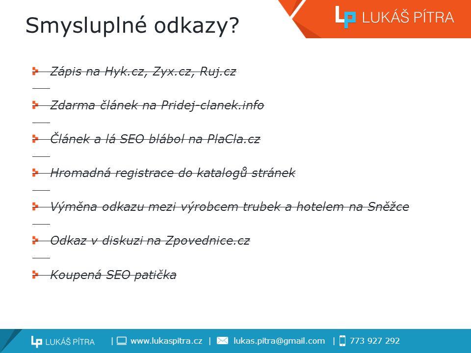 | www.lukaspitra.cz | lukas.pitra@gmail.com | 773 927 292 Smysluplné odkazy.