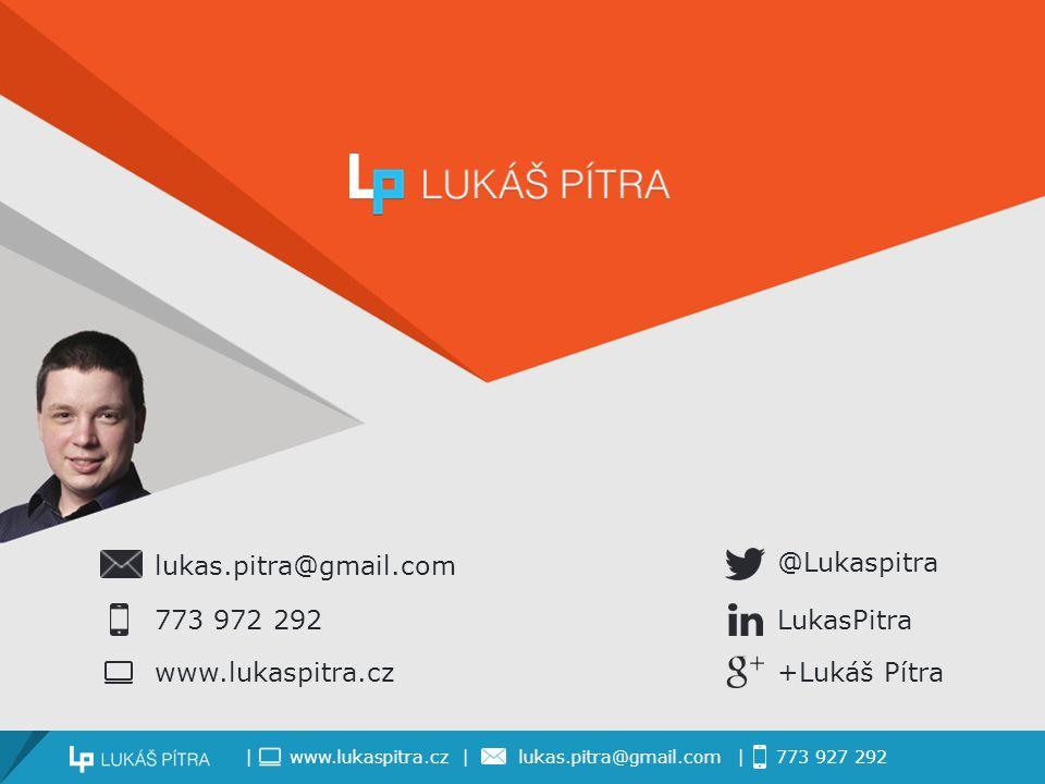 lukas.pitra@gmail.com www.lukaspitra.cz 773 972 292 @Lukaspitra LukasPitra +Lukáš Pítra | www.lukaspitra.cz | lukas.pitra@gmail.com | 773 927 292