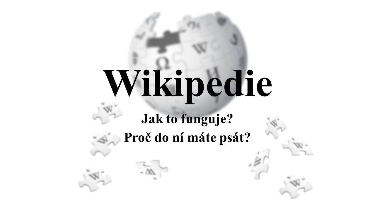 Wikipedie Jak to funguje? Proč do ní máte psát?