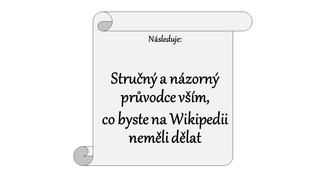Následuje: Stručný a názorný průvodce vším, co byste na Wikipedii neměli dělat