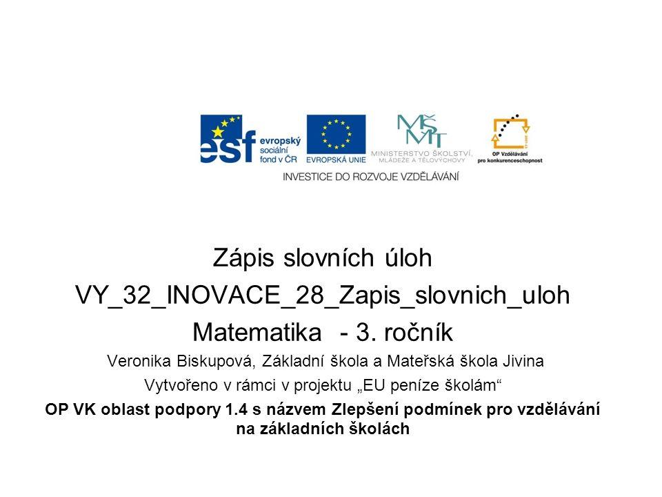Zápis slovních úloh VY_32_INOVACE_28_Zapis_slovnich_uloh Matematika - 3.