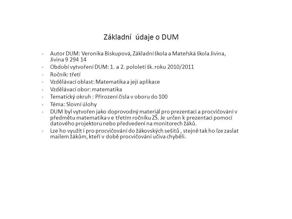 Základní údaje o DUM Autor DUM: Veronika Biskupová, Základní škola a Mateřská škola Jivina, Jivina 9 294 14 Období vytvoření DUM: 1.