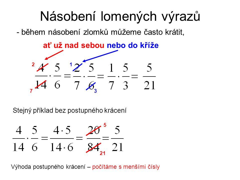 Násobení lomených výrazů - během násobení zlomků můžeme často krátit, ať už nad sebou nebo do kříže 2 7 1 3 Stejný příklad bez postupného krácení 5 21 Výhoda postupného krácení – počítáme s menšími čísly