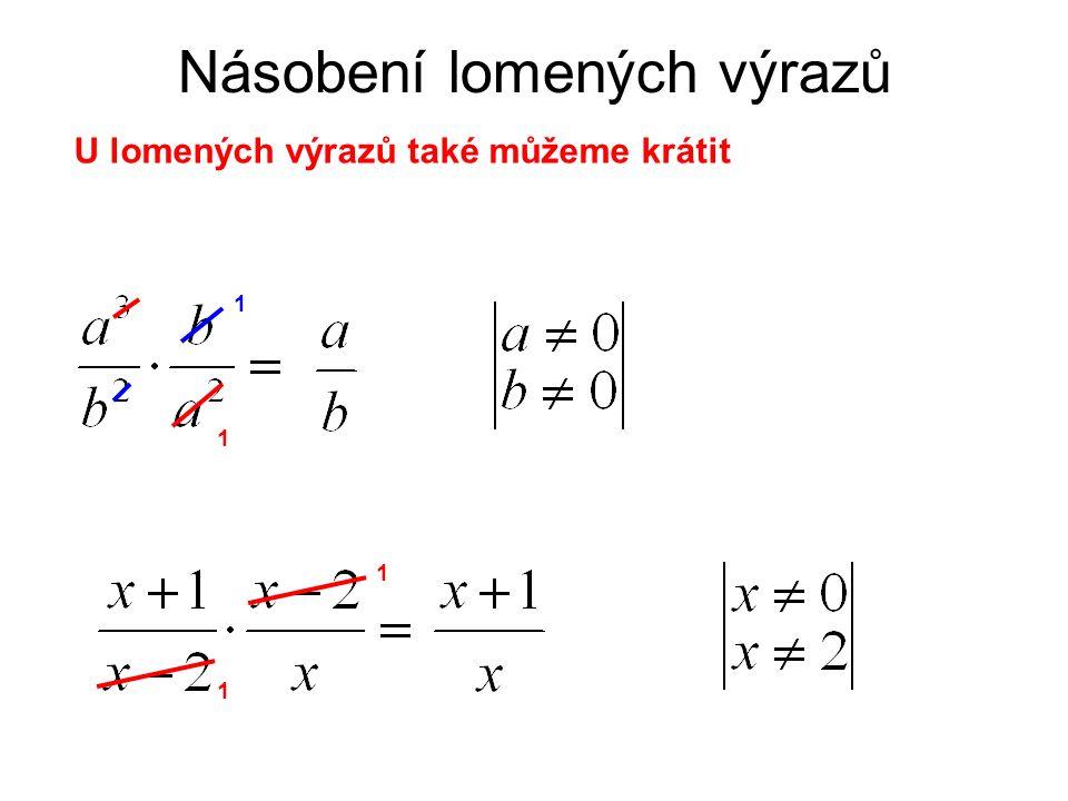 Násobení lomených výrazů U lomených výrazů také můžeme krátit 1 1 1 1