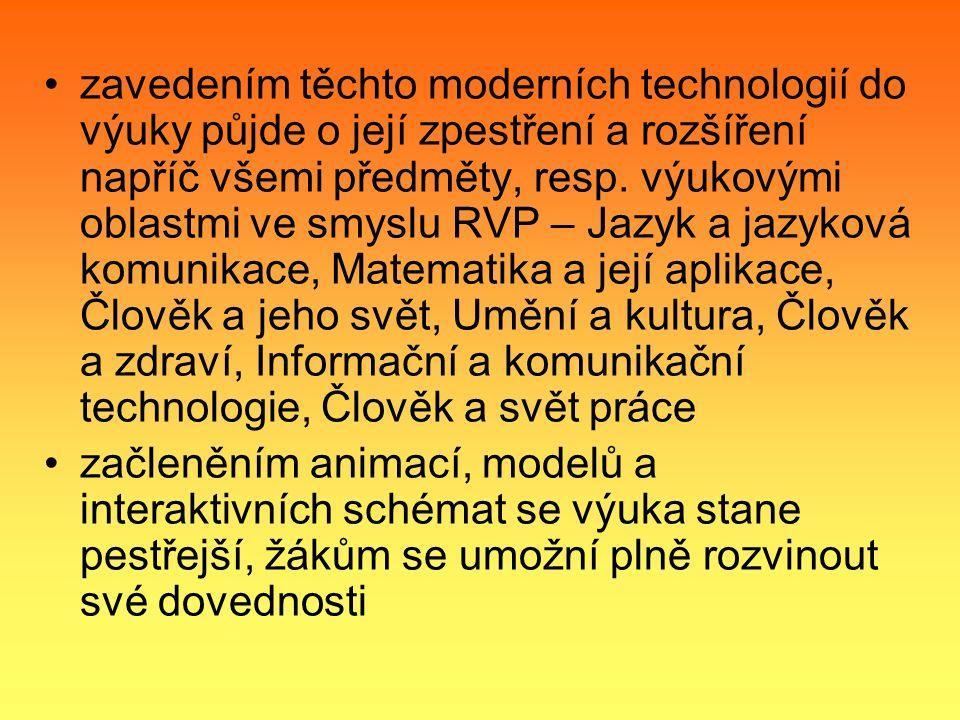 zavedením těchto moderních technologií do výuky půjde o její zpestření a rozšíření napříč všemi předměty, resp. výukovými oblastmi ve smyslu RVP – Jaz