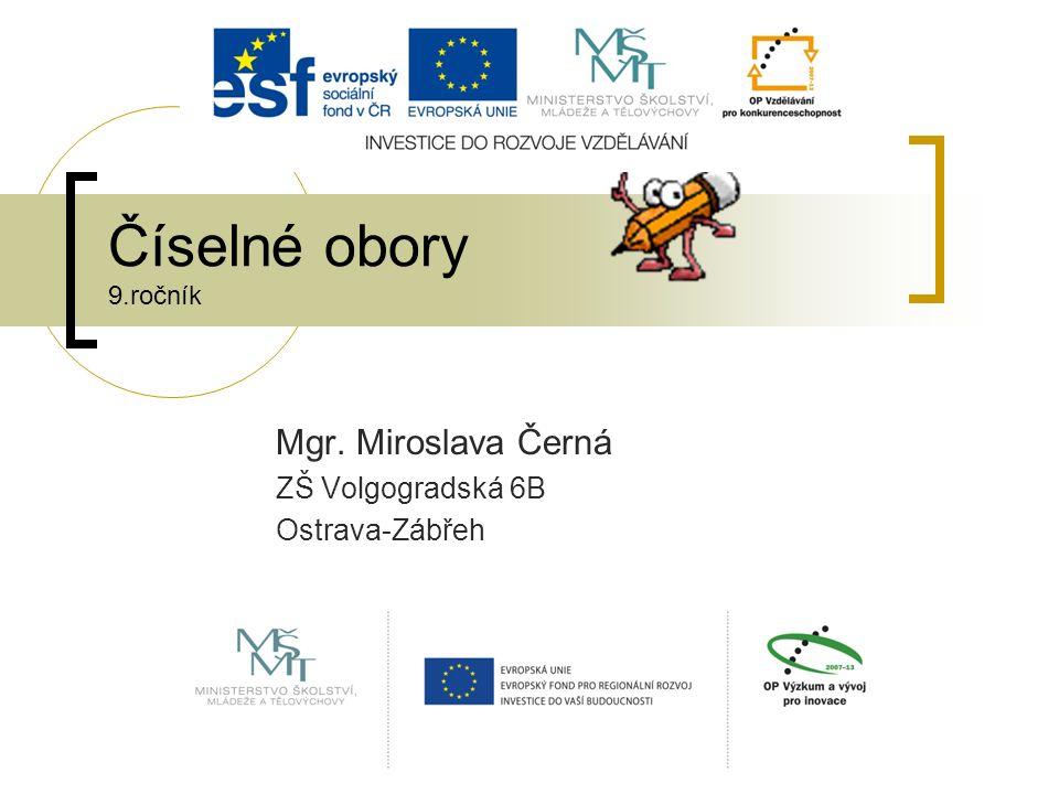 Číselné obory 9.ročník Mgr. Miroslava Černá ZŠ Volgogradská 6B Ostrava-Zábřeh