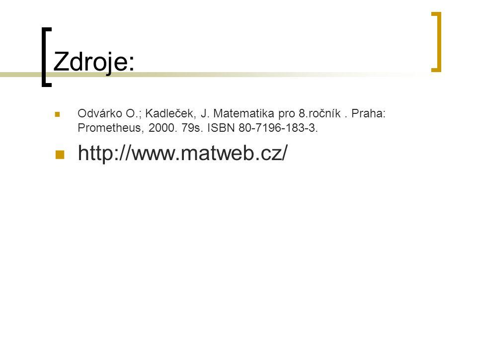 Zdroje: Odvárko O.; Kadleček, J. Matematika pro 8.ročník. Praha: Prometheus, 2000. 79s. ISBN 80-7196-183-3. http://www.matweb.cz/
