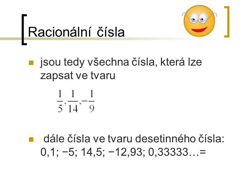 Racionální čísla jsou tedy všechna čísla, která lze zapsat ve tvaru dále čísla ve tvaru desetinného čísla: 0,1; −5; 14,5; −12,93; 0,33333…=