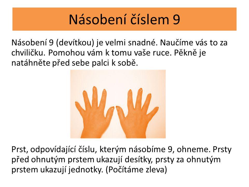 Násobení číslem 9 Násobení 9 (devítkou) je velmi snadné.