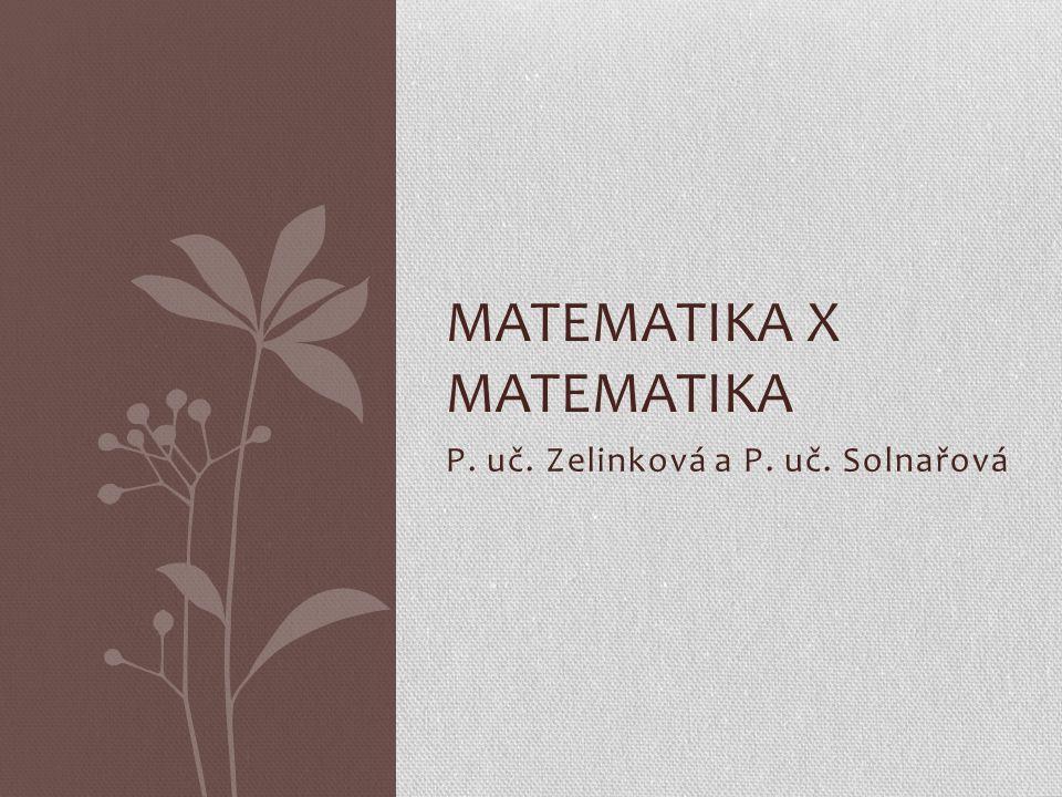 P. uč. Zelinková a P. uč. Solnařová MATEMATIKA X MATEMATIKA