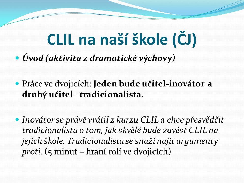 CLIL na naší škole (ČJ) Úvod (aktivita z dramatické výchovy) Práce ve dvojicích: Jeden bude učitel-inovátor a druhý učitel - tradicionalista. Inovátor