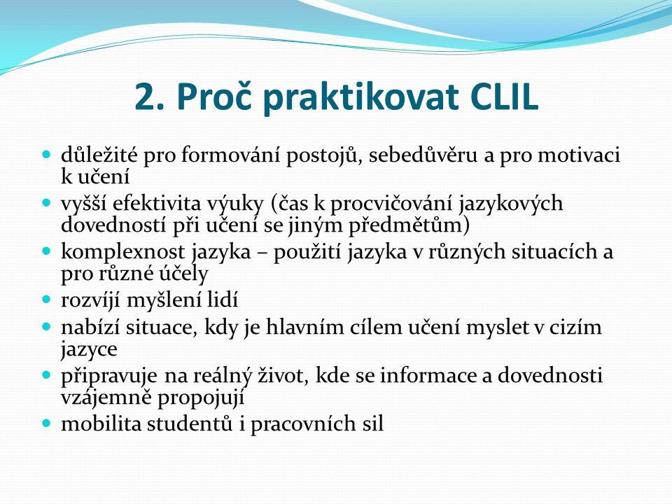 2. Proč praktikovat CLIL důležité pro formování postojů, sebedůvěru a pro motivaci k učení vyšší efektivita výuky (čas k procvičování jazykových doved