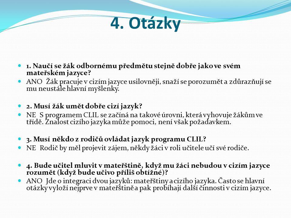 4. Otázky 1. Naučí se žák odbornému předmětu stejně dobře jako ve svém mateřském jazyce? ANO Žák pracuje v cizím jazyce usilovněji, snaží se porozumět