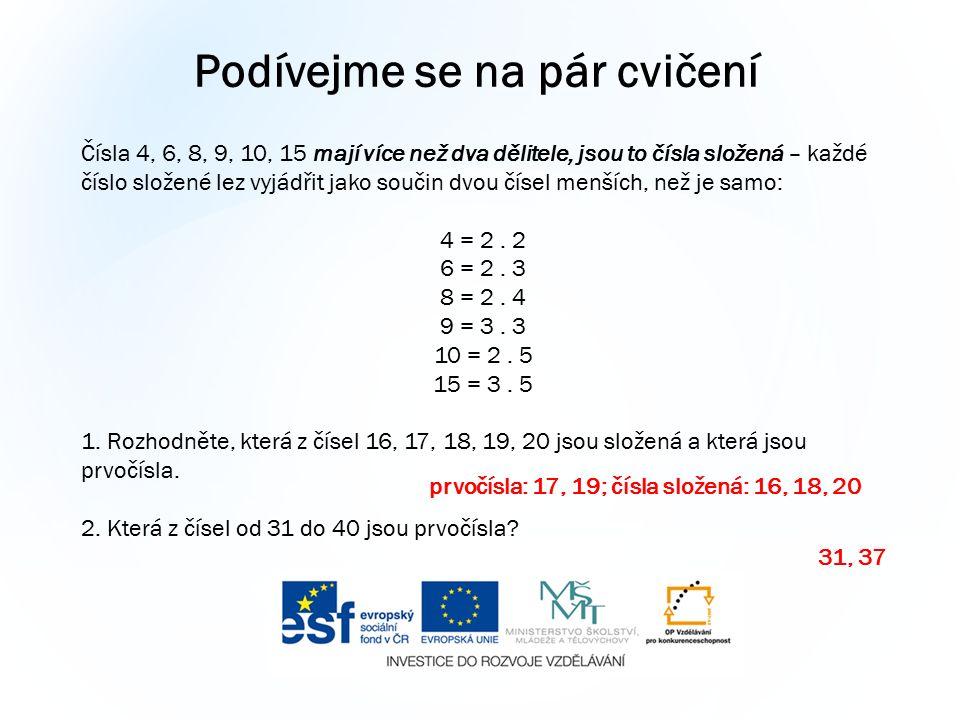 Podívejme se na pár cvičení Čísla 4, 6, 8, 9, 10, 15 mají více než dva dělitele, jsou to čísla složená – každé číslo složené lez vyjádřit jako součin dvou čísel menších, než je samo: 4 = 2.