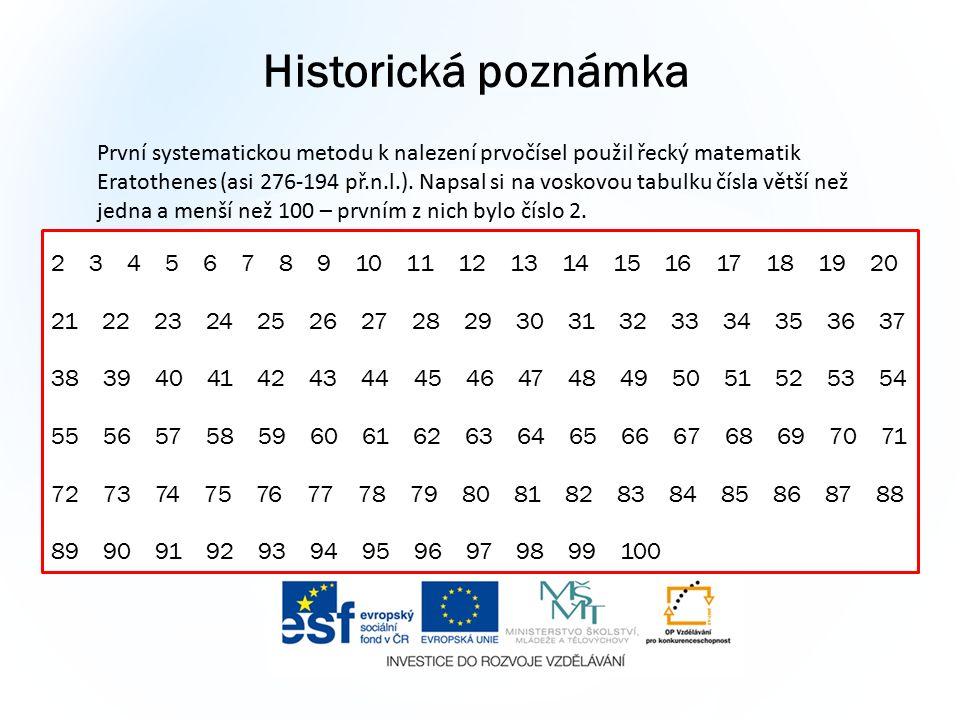 Historická poznámka První systematickou metodu k nalezení prvočísel použil řecký matematik Eratothenes (asi 276-194 př.n.l.). Napsal si na voskovou ta