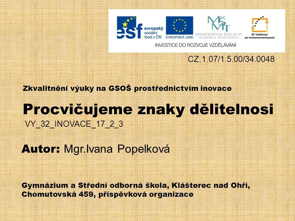 2 VY_32_INOVACE_17_2_3 Zpracovala : Mgr.Ivana Popelková Autorem materiálu a všech jeho částí, není-li uvedeno jinak, je Mgr.Ivana Popelková
