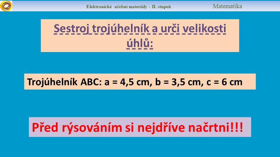 Sestroj trojúhelník a urči velikosti úhlů: Trojúhelník ABC: a = 4,5 cm, b = 3,5 cm, c = 6 cm Před rýsováním si nejdříve načrtni!!.