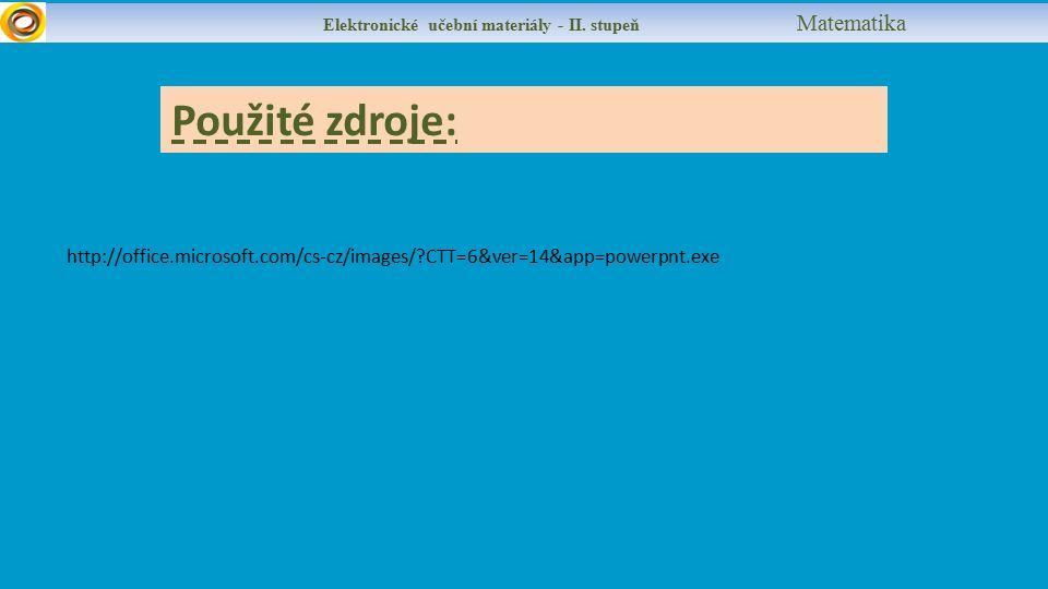 Použité zdroje: http://office.microsoft.com/cs-cz/images/ CTT=6&ver=14&app=powerpnt.exe Elektronické učební materiály - II.