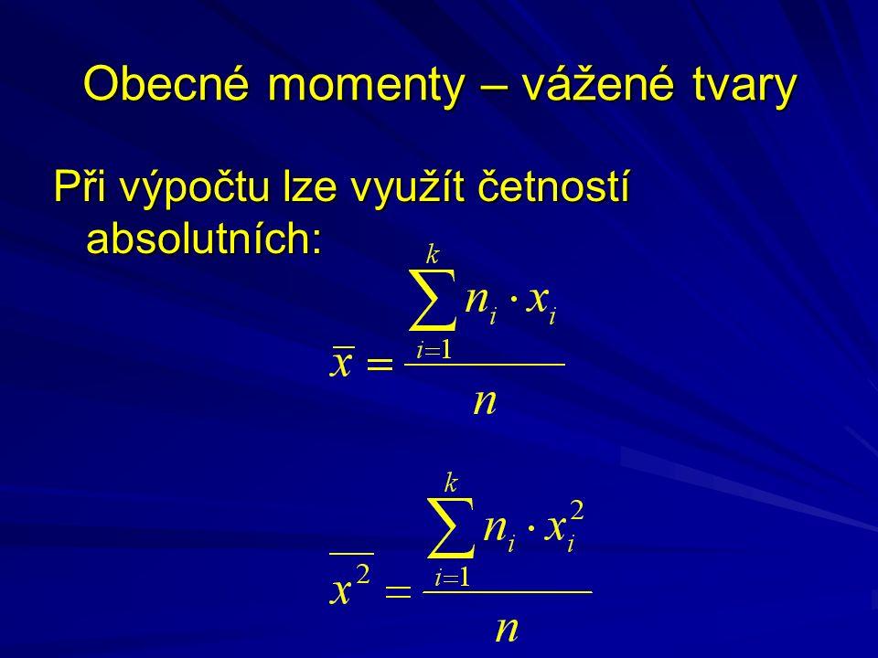 Obecné momenty – vážené tvary Při výpočtu lze využít četností absolutních: