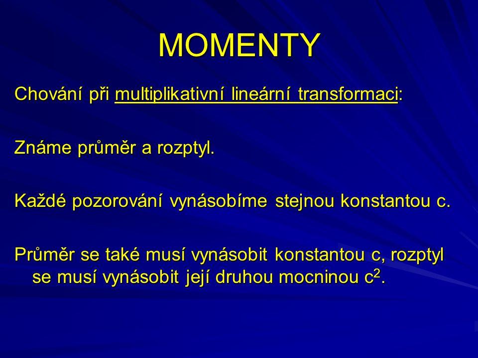 MOMENTY Chování při multiplikativní lineární transformaci: Známe průměr a rozptyl. Každé pozorování vynásobíme stejnou konstantou c. Průměr se také mu