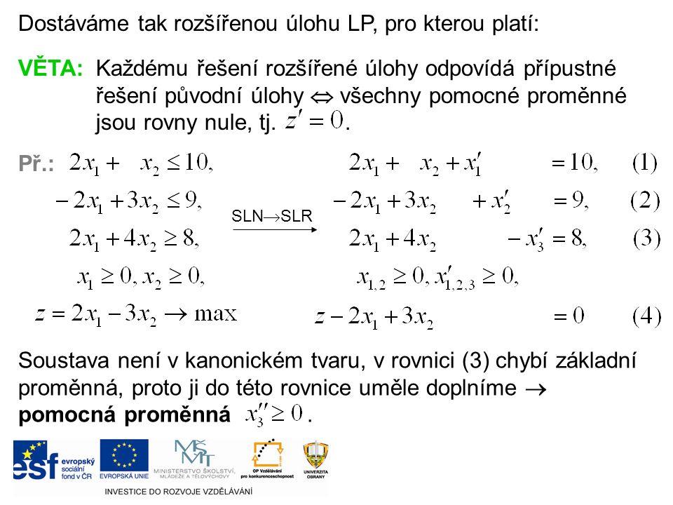 Dostáváme tak rozšířenou úlohu LP, pro kterou platí: VĚTA:Každému řešení rozšířené úlohy odpovídá přípustné řešení původní úlohy  všechny pomocné proměnné jsou rovny nule, tj..