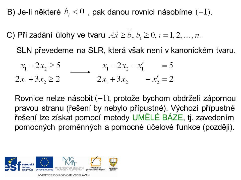 C) Při zadání úlohy ve tvaru SLN převedeme na SLR, která však není v kanonickém tvaru.