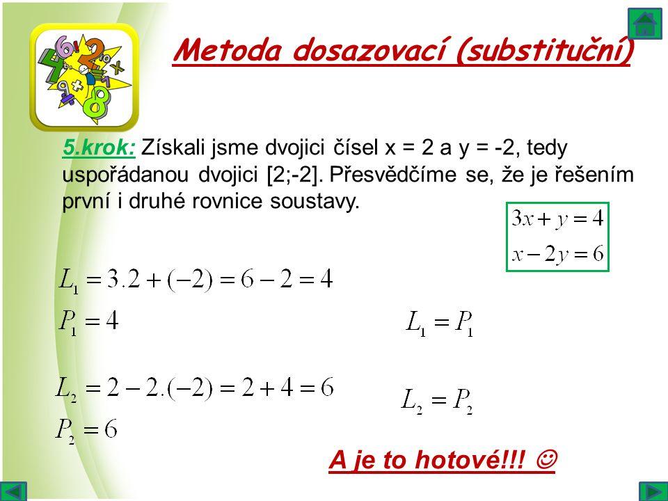 Metoda dosazovací (substituční) 5.krok: Získali jsme dvojici čísel x = 2 a y = -2, tedy uspořádanou dvojici [2;-2]. Přesvědčíme se, že je řešením prvn